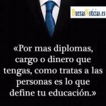 Como trates a las personas es lo que define tu educación