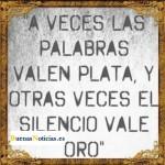 A veces las palabras valen plata y el silencio vale oro