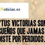 Tus victorias son sueños que no diste por perdidos