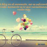 Ser feliz en el momento es lo que necesitamos