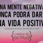 Una mente negativa nunca podrá darte una vida positiva