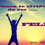 Nunca te olvides de ser feliz