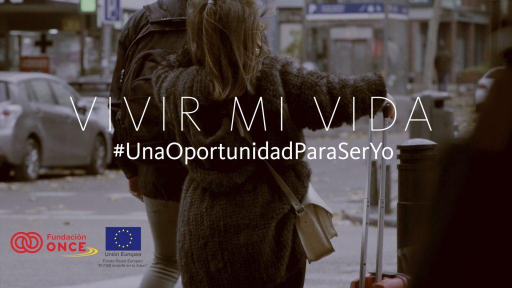 'Vivir mi Vida, #UnaOportunidadParaSerYo', nueva campaña de Fundación ONCE